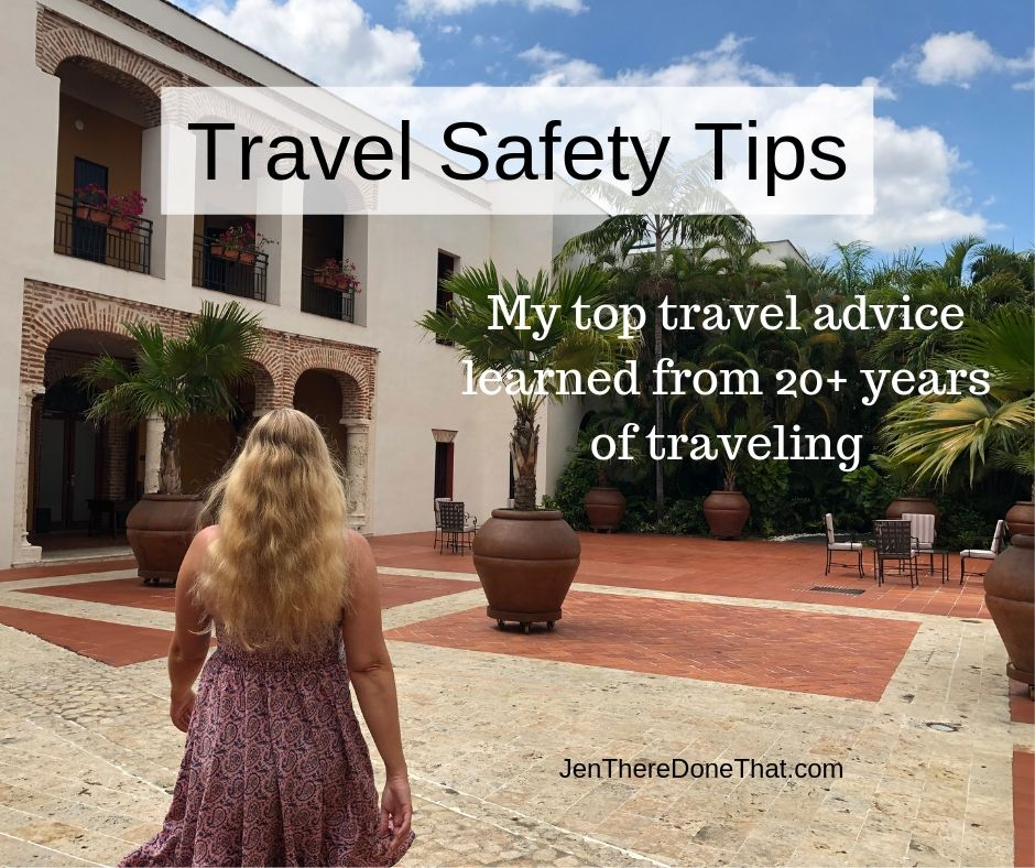 Travel Safety Tops from JenThereDoneThat. My top travel advice learned from 20+ years of traveling as a solo female traveler, couples, and group travel.